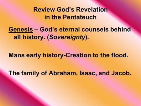 Review Gods Revelation in the Pentateuch Genesis – Gods eternal counsels behind all history. (Sovereignty). Mans early history-Creation to the flood. The.