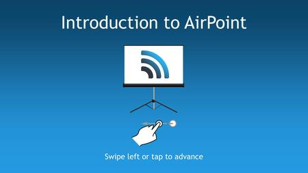 Swipe left or tap to advance Introduction to AirPoint.