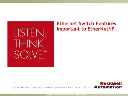 Copyright © 2005 Rockwell Automation, Inc. All rights reserved. Ethernet Switch Features Important to EtherNet/IP.