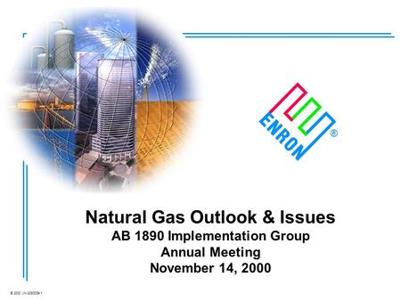 © 2000 JN-2080039-1 Natural Gas Outlook & Issues AB 1890 Implementation Group Annual Meeting November 14, 2000 ®