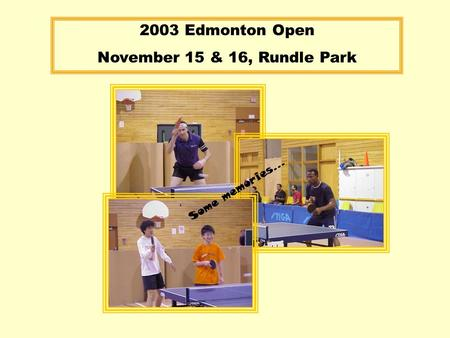 Some memories… 2003 Edmonton Open November 15 & 16, Rundle Park.