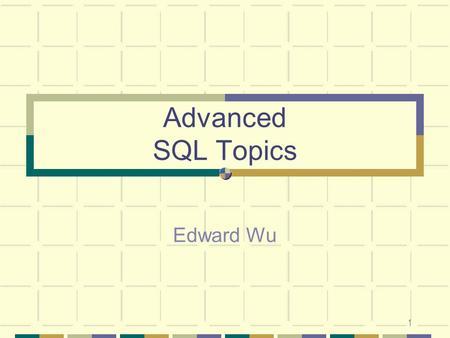 Advanced SQL Topics Edward Wu.