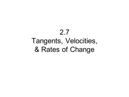 2.7 Tangents, Velocities, & Rates of Change