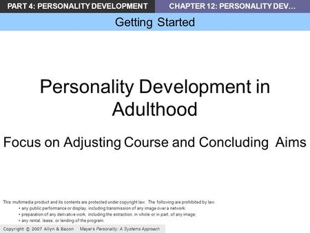 PART 4: PERSONALITY DEVELOPMENTCHAPTER 12: PERSONALITY DEV… Getting Started Copyright © 2007 Allyn & Bacon Mayers Personality: A Systems Approach Personality.