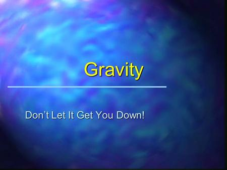 Gravity Dont Let It Get You Down! The Truth About Gravity u Gravity is a phenomenon and results in a force which can accelerate objects with mass. u.
