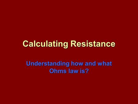 Calculating Resistance Understanding how and what Ohms law is?
