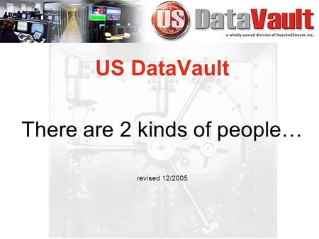 US DataVault There are 2 kinds of people… revised 12/2005.