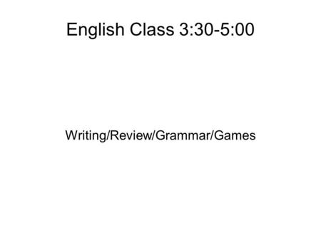 English Class 3:30-5:00 Writing/Review/Grammar/Games.