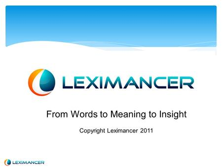 From Words to Meaning to Insight Copyright Leximancer 2011.