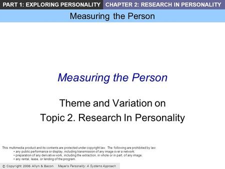 Measuring the Person © Copyright 2006 Allyn & Bacon Mayers Personality: A Systems Approach PART 1: EXPLORING PERSONALITYCHAPTER 2: RESEARCH IN PERSONALITY.