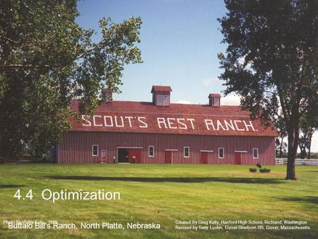 4.4 Optimization Buffalo Bills Ranch, North Platte, Nebraska Created by Greg Kelly, Hanford High School, Richland, Washington Revised by Terry Luskin,