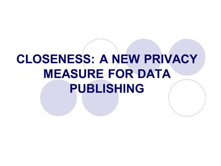 CLOSENESS: A NEW PRIVACY MEASURE FOR DATA PUBLISHING.