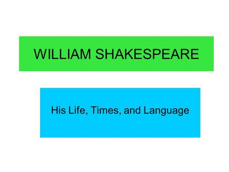 WILLIAM SHAKESPEARE His Life, Times, and Language.