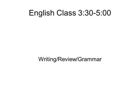 English Class 3:30-5:00 Writing/Review/Grammar. Clementine Let's look over the questions and answer them together.