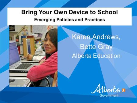 Karen Andrews, Bette Gray Alberta Education Bring Your Own Device to School Emerging Policies and Practices.