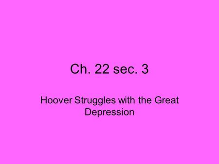 Ch. 22 sec. 3 Hoover Struggles with the Great Depression.