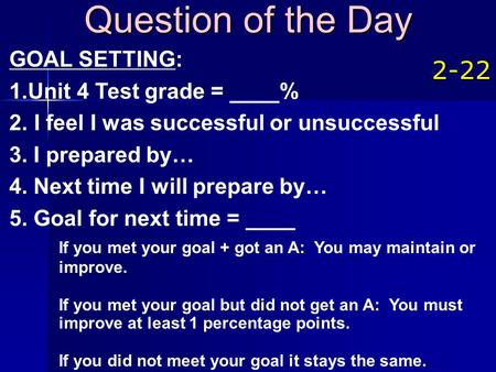 Question of the Day GOAL SETTING: Unit 4 Test grade = ____%
