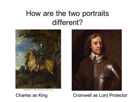 How are the two portraits different? Charles as KingCromwell as Lord Protector.