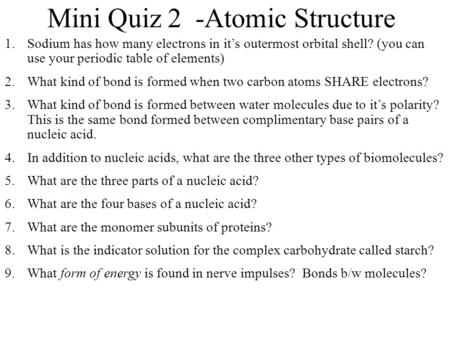 Mini Quiz 2 -Atomic Structure 1.Sodium has how many electrons in its outermost orbital shell? (you can use your periodic table of elements) 2.What kind.