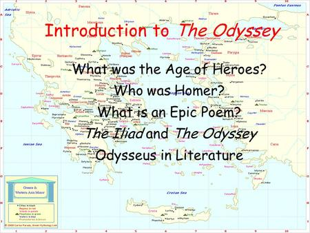 Introduction to The Odyssey What was the Age of Heroes? Who was Homer? What is an Epic Poem? The Iliad and The Odyssey Odysseus in Literature.