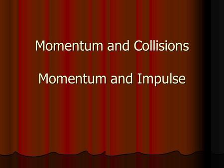 Momentum and Collisions Momentum and Impulse. Momentum and Impulse Imagine an automobile collision in which a 1960s car traveling at 15 mph collides with.