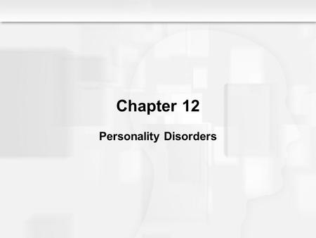 Chapter 12 Personality Disorders. Personality Disorders: An Overview Enduring and pervasive predispositions Perceiving Relating Thinking Inflexible and.