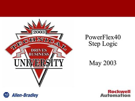 PowerFlex40 Step Logic May 2003. Logic Functions It starts with a philosophy Step Logic Logical functions Digital Input AND, OR, NOR Timer Function Digital.
