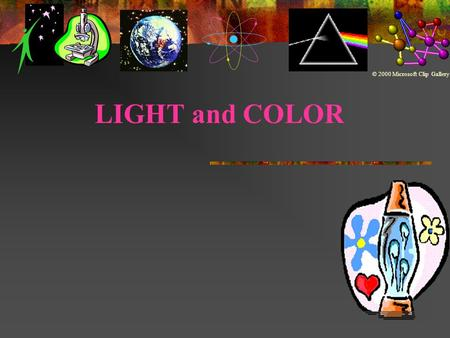 LIGHT and COLOR © 2000 Microsoft Clip Gallery. Albert Einstein.