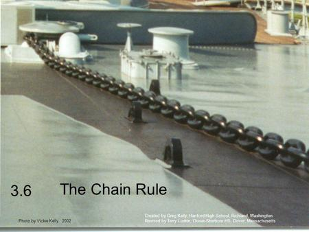 3.6 The Chain Rule Photo by Vickie Kelly, 2002 Created by Greg Kelly, Hanford High School, Richland, Washington Revised by Terry Luskin, Dover-Sherborn.