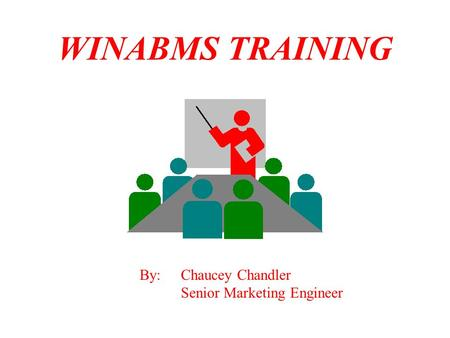 WINABMS TRAINING By: Chaucey Chandler Senior Marketing Engineer.