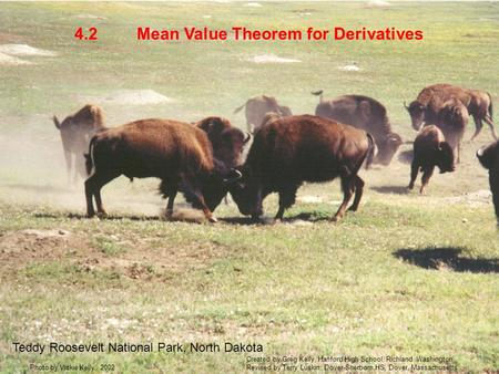 Mean Value Theorem for Derivatives4.2 Teddy Roosevelt National Park, North Dakota Photo by Vickie Kelly, 2002 Created by Greg Kelly, Hanford High School,