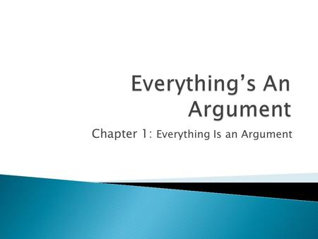 Chapter 1: Everything Is an Argument. Our text is based on the following presumption: an argument can be any text (whether written, spoken, or visual)