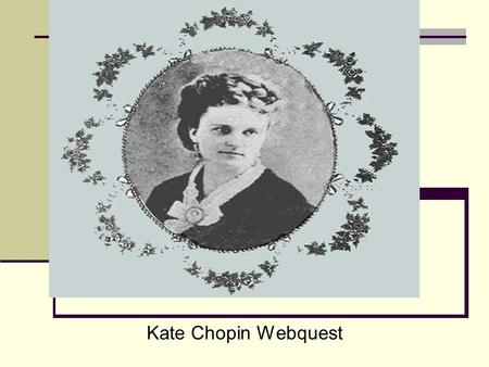 Kate Chopin Webquest.