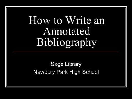 How to Write an Annotated Bibliography Sage Library Newbury Park High School.