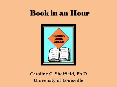 Book in an Hour Caroline C. Sheffield, Ph.D University of Louisville.