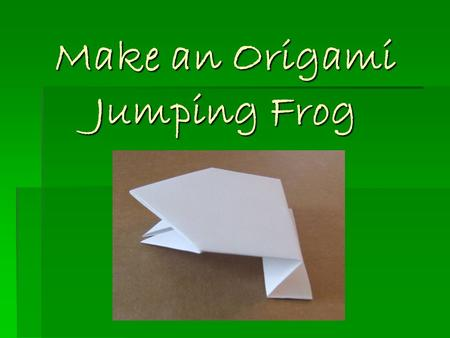 Make an Origami Jumping Frog