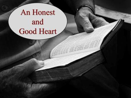 An Honest and Good Heart. What Does It Mean to Be Honest? We typically associate honesty with telling the truth; not telling a lie, not cheating, not.