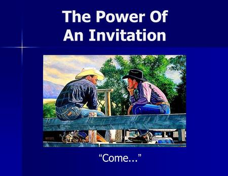 The Power Of An Invitation Come.... The Power Of An Invitation God invited sinners Isa 1:18-19 God invited the destitute Isa 55:1-3 Jesus invites the.