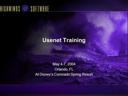 Usenet Training May 4-7, 2004 Orlando, FL At Disneys Coronado Spring Resort.