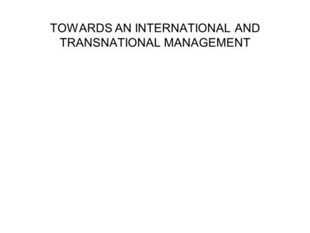 TOWARDS AN INTERNATIONAL AND TRANSNATIONAL MANAGEMENT.