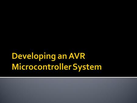 Introducing Microcontrollers About AVR AVR Mega8 Architecture AVR Programming Interface Demo: Hello World AVR Design. Demo: Hardware Design Demo: Programming.