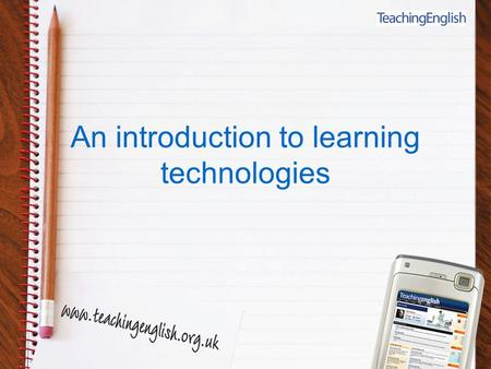 An introduction to learning technologies. Learning outcomes By the end of this session you will be able to: recognise the advantages and disadvantages.