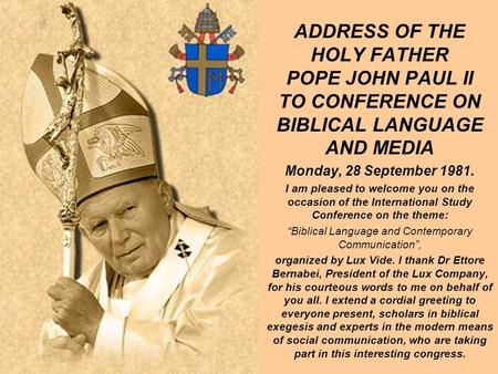 ADDRESS OF THE HOLY FATHER POPE JOHN PAUL II TO CONFERENCE ON BIBLICAL LANGUAGE AND MEDIA Monday, 28 September 1981. I am pleased to welcome you on the.