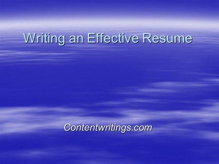 Writing an Effective Resume Contentwritings.com. Road Map Role of the Resume Role of the Resume Types of Resumes Types of Resumes Resume Formats Resume.