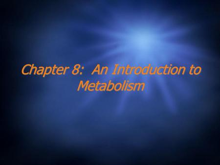 Chapter 8: An Introduction to Metabolism. Metabolism The sum of all chemical reactions that take place in the organism. It is the way in which a cell.