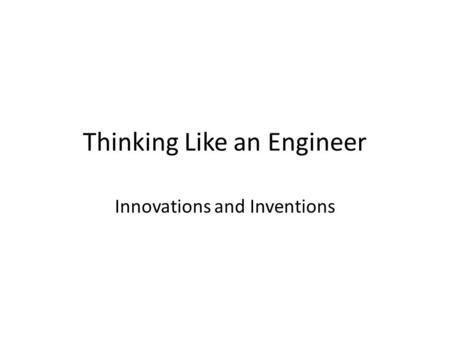 Thinking Like an Engineer Innovations and Inventions.