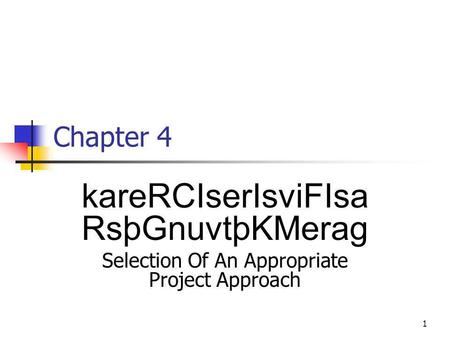 1 Chapter 4 kareRCIserIsviFIsa RsþGnuvtþKMerag Selection Of An Appropriate Project Approach.