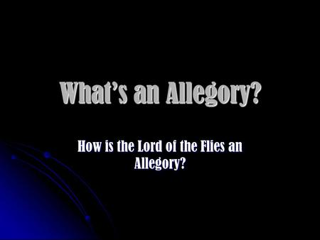 Whats an Allegory? How is the Lord of the Flies an Allegory?