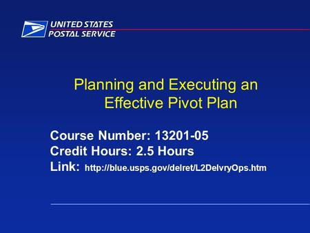 Planning and Executing an Effective Pivot Plan Course Number: 13201-05 Credit Hours: 2.5 Hours Link: