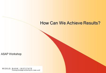ASAP Workshop How Can We Achieve Results?. An action verb What will be achieved Success measurement Time frame For example: Increase (action verb) PMTCT.